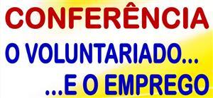 "Conferência ""O VOLUNTARIADO E O EMPREGO"""